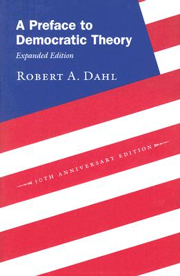 A Preface to Democratic Theory By Dahl, Robert Alan